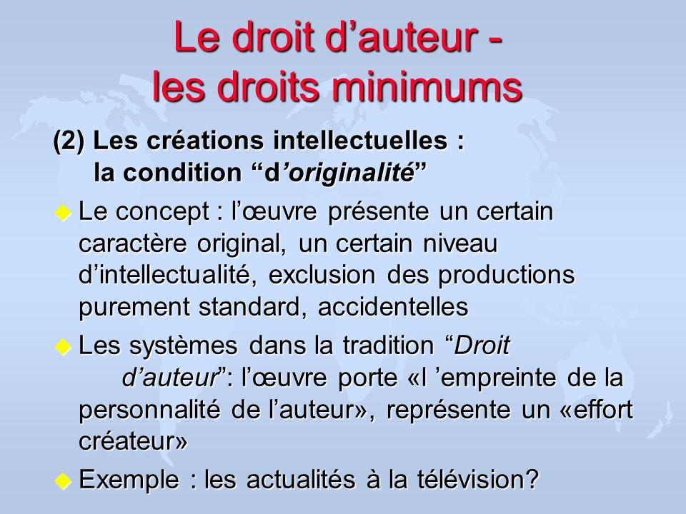 Le droit dauteur - les droits minimums (2) Les créations intellectuelles : la condition doriginalité u Le concept : lœuvre présente un certain caractè