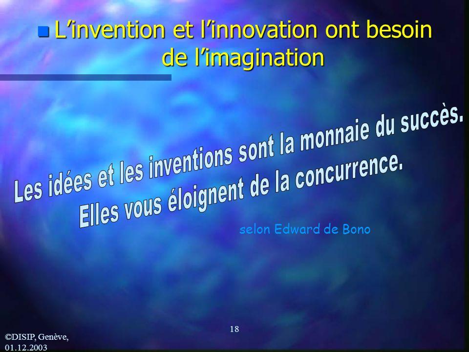 ©DISIP, Genève, 01.12.2003 18 n Linvention et linnovation ont besoin de limagination selon Edward de Bono
