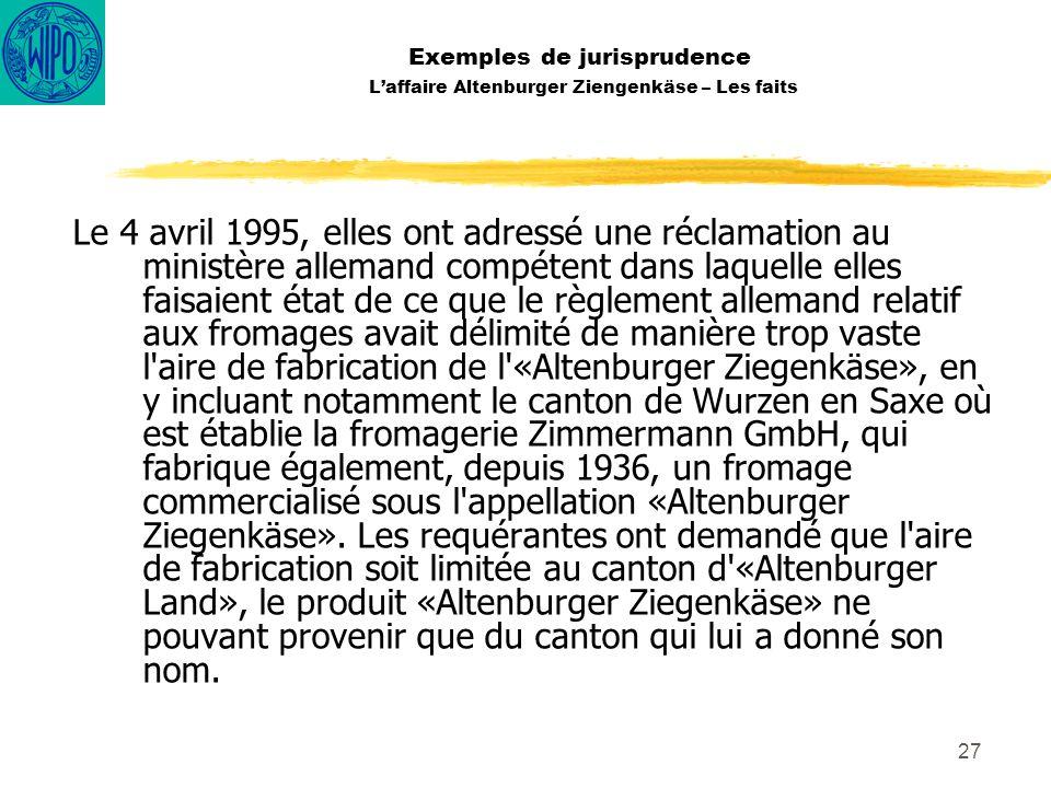 27 Exemples de jurisprudence Laffaire Altenburger Ziengenkäse – Les faits Le 4 avril 1995, elles ont adressé une réclamation au ministère allemand com