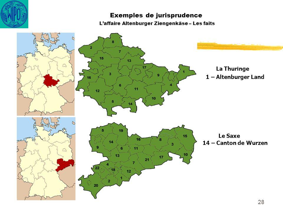 28 Exemples de jurisprudence Laffaire Altenburger Ziengenkäse – Les faits La Thuringe 1 – Altenburger Land Le Saxe 14 – Canton de Wurzen
