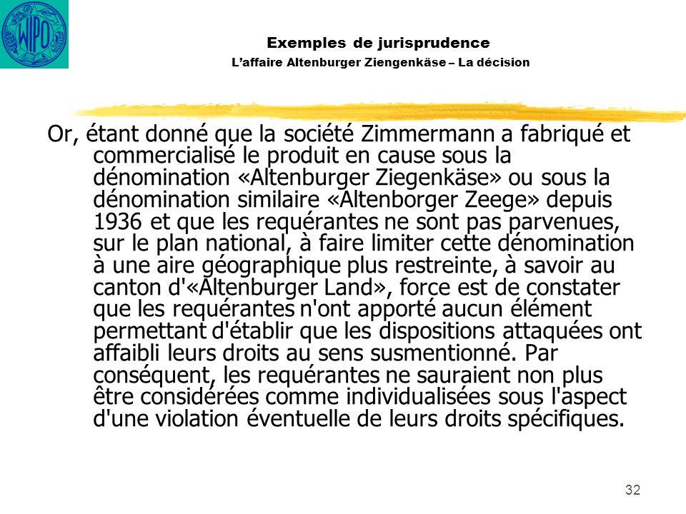 32 Exemples de jurisprudence Laffaire Altenburger Ziengenkäse – La décision Or, étant donné que la société Zimmermann a fabriqué et commercialisé le p