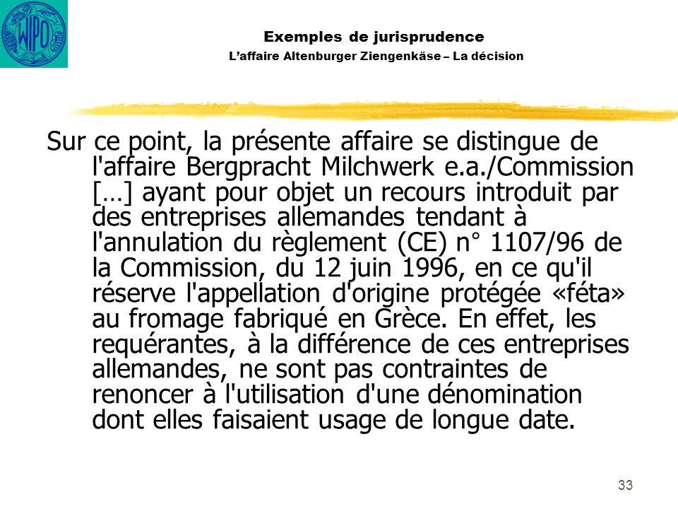 33 Exemples de jurisprudence Laffaire Altenburger Ziengenkäse – La décision Sur ce point, la présente affaire se distingue de l'affaire Bergpracht Mil