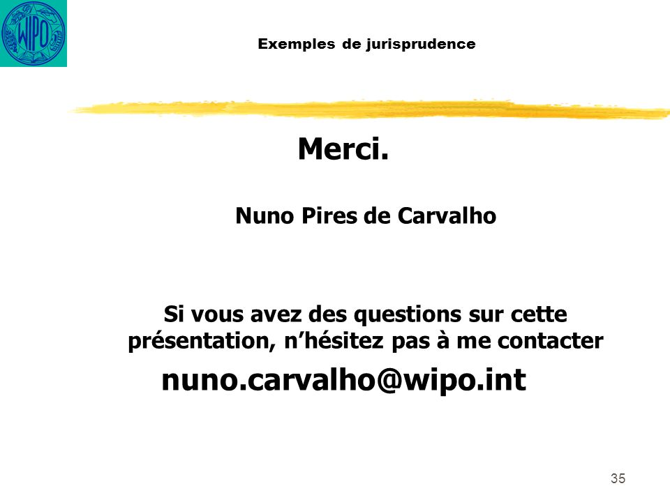 35 Exemples de jurisprudence Merci. Nuno Pires de Carvalho Si vous avez des questions sur cette présentation, nhésitez pas à me contacter nuno.carvalh