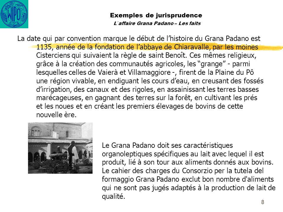 8 Exemples de jurisprudence L´affaire Grana Padano – Les faits La date qui par convention marque le début de lhistoire du Grana Padano est 1135, année