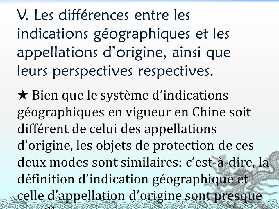 V. Les différences entre les indications géographiques et les appellations dorigine, ainsi que leurs perspectives respectives. Bien que le système din