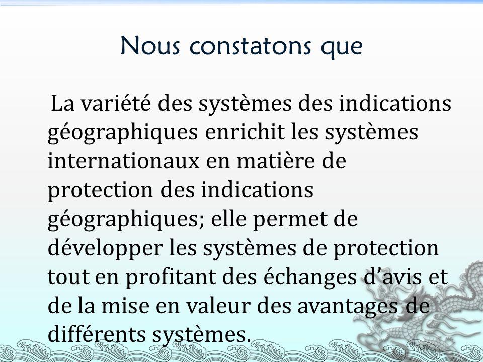 Nous constatons que La variété des systèmes des indications géographiques enrichit les systèmes internationaux en matière de protection des indication