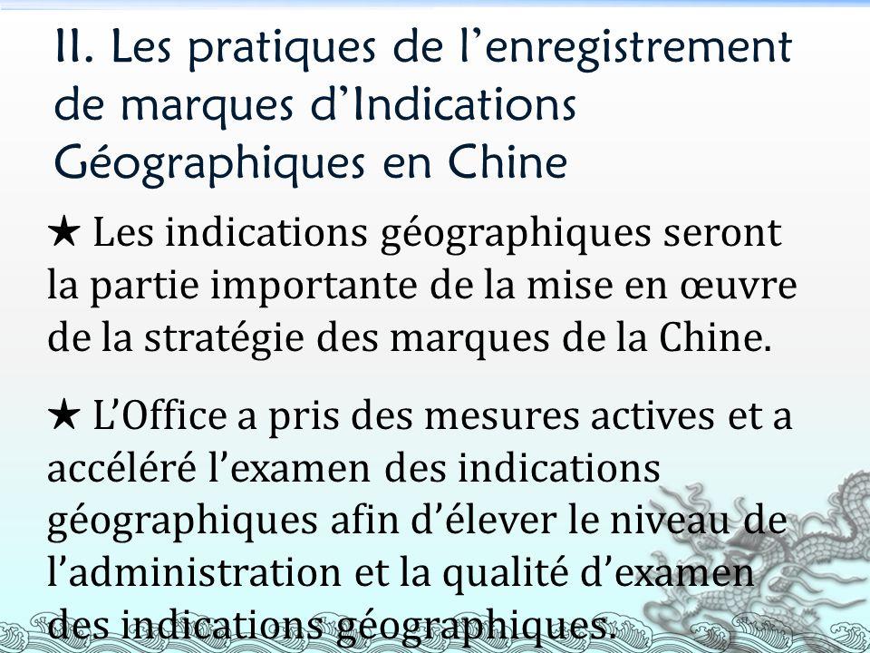 II. Les pratiques de lenregistrement de marques dIndications Géographiques en Chine Les indications géographiques seront la partie importante de la mi
