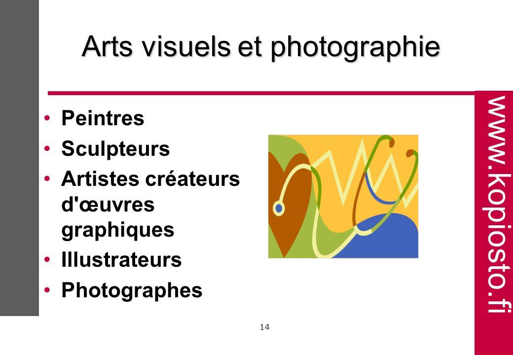 www.kopiosto.fi 14 Arts visuels et photographie Peintres Sculpteurs Artistes créateurs d œuvres graphiques Illustrateurs Photographes