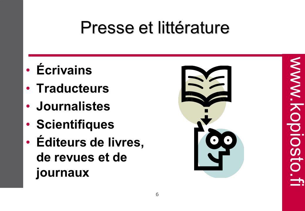 www.kopiosto.fi 6 Presse et littérature Écrivains Traducteurs Journalistes Scientifiques Éditeurs de livres, de revues et de journaux