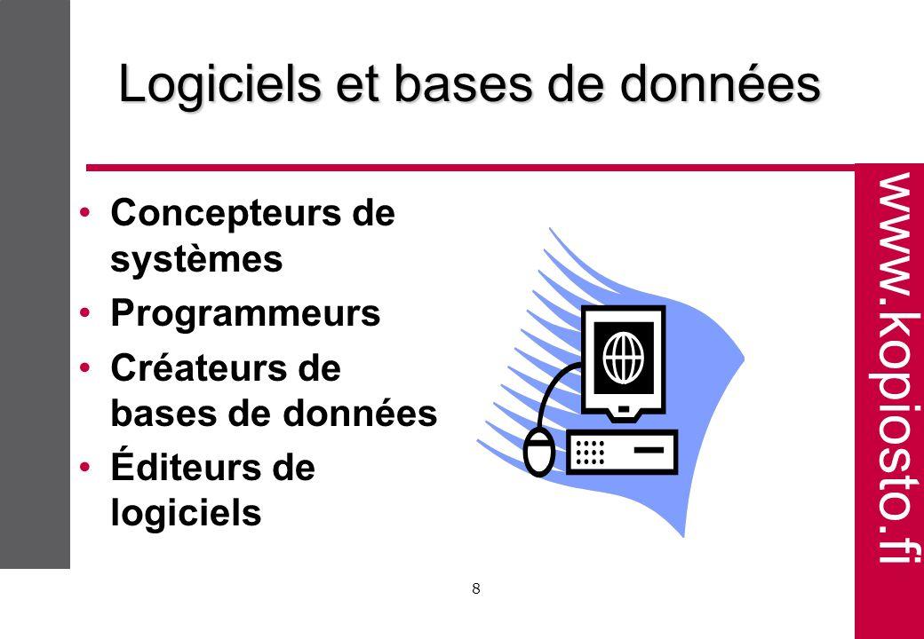 www.kopiosto.fi 8 Logiciels et bases de données Concepteurs de systèmes Programmeurs Créateurs de bases de données Éditeurs de logiciels