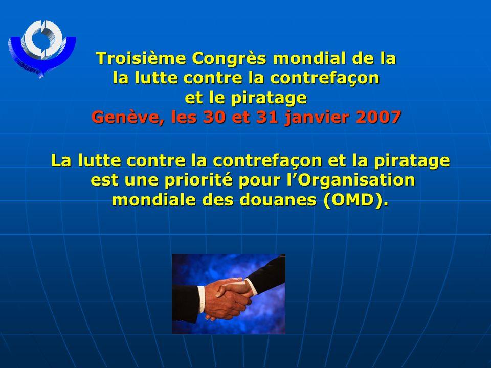 Troisième Congrès mondial de la la lutte contre la contrefaçon et le piratage et le piratage Genève, les 30 et 31 janvier 2007 La lutte contre la cont