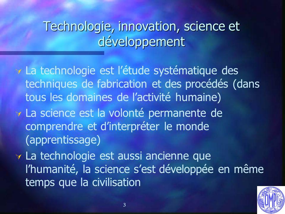 3 Technologie, innovation, science et développement Ú Ú La technologie est létude systématique des techniques de fabrication et des procédés (dans tou