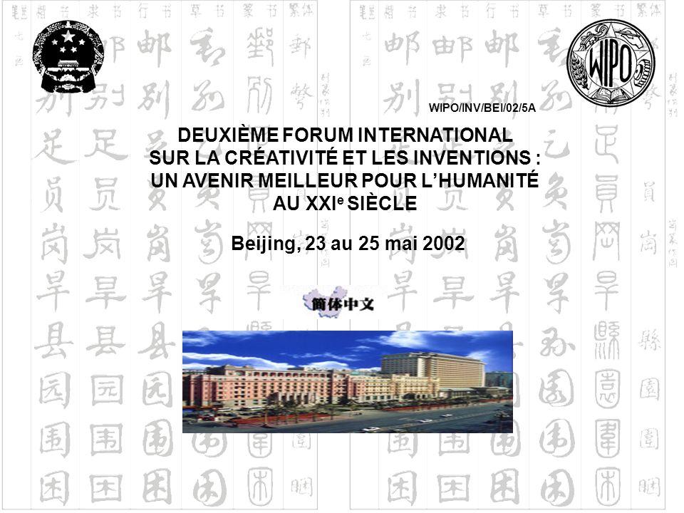DEUXIÈME FORUM INTERNATIONAL SUR LA CRÉATIVITÉ ET LES INVENTIONS : UN AVENIR MEILLEUR POUR LHUMANITÉ AU XXI e SIÈCLE Beijing, 23 au 25 mai 2002 WIPO/I