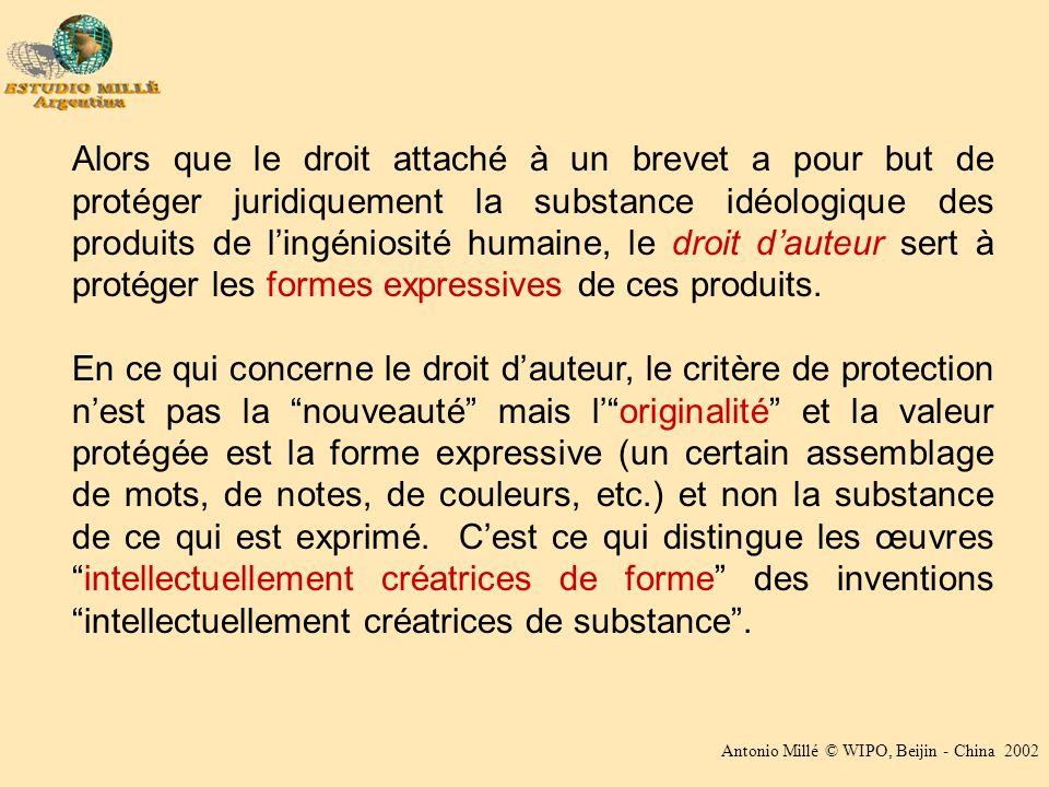 Antonio Millé © WIPO, Beijin - China 2002 Alors que le droit attaché à un brevet a pour but de protéger juridiquement la substance idéologique des pro