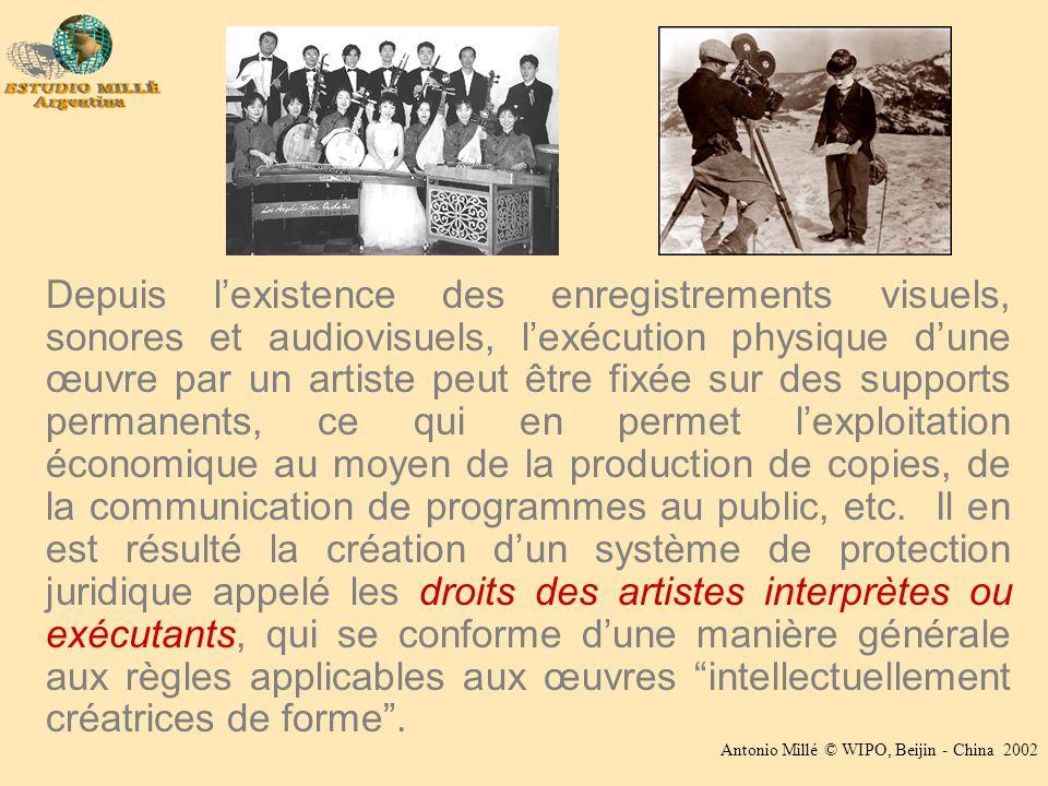 Antonio Millé © WIPO, Beijin - China 2002 Depuis lexistence des enregistrements visuels, sonores et audiovisuels, lexécution physique dune œuvre par u