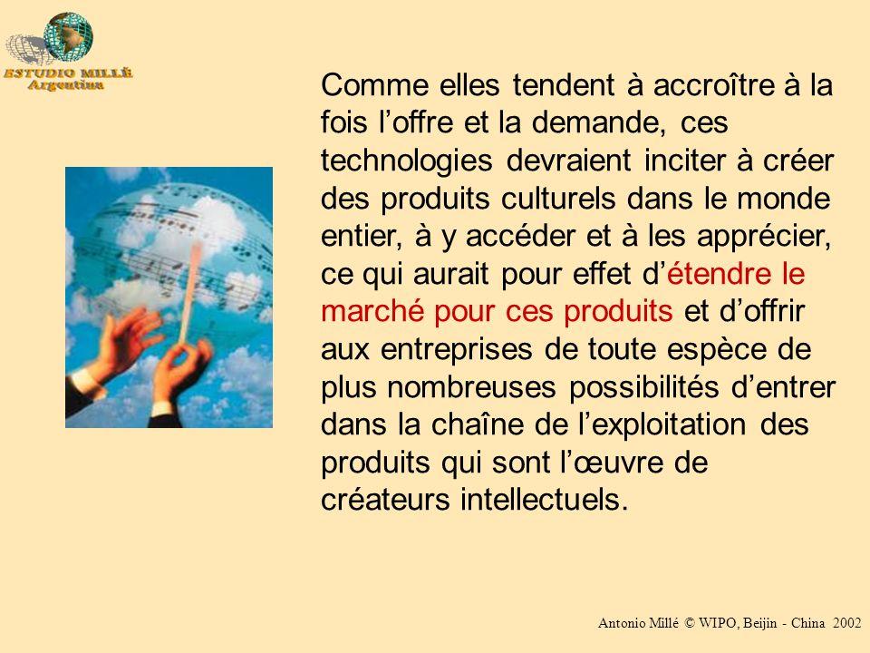Antonio Millé © WIPO, Beijin - China 2002 Comme elles tendent à accroître à la fois loffre et la demande, ces technologies devraient inciter à créer d