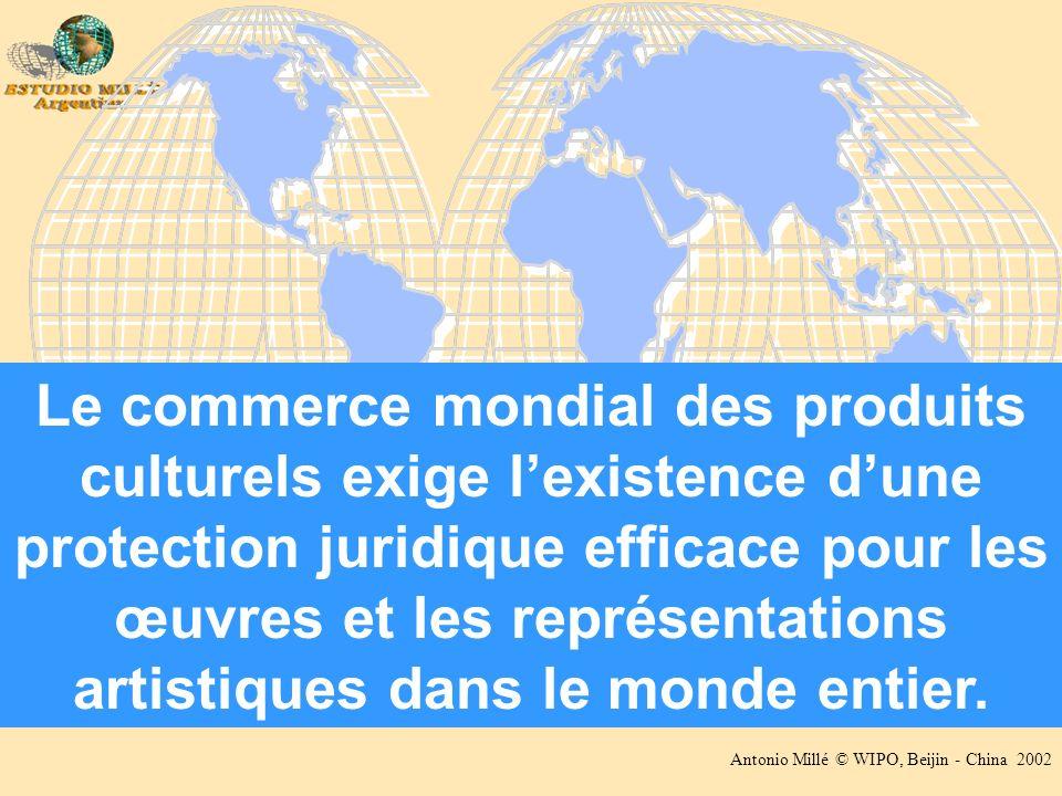 Antonio Millé © WIPO, Beijin - China 2002 Le commerce mondial des produits culturels exige lexistence dune protection juridique efficace pour les œuvres et les représentations artistiques dans le monde entier.