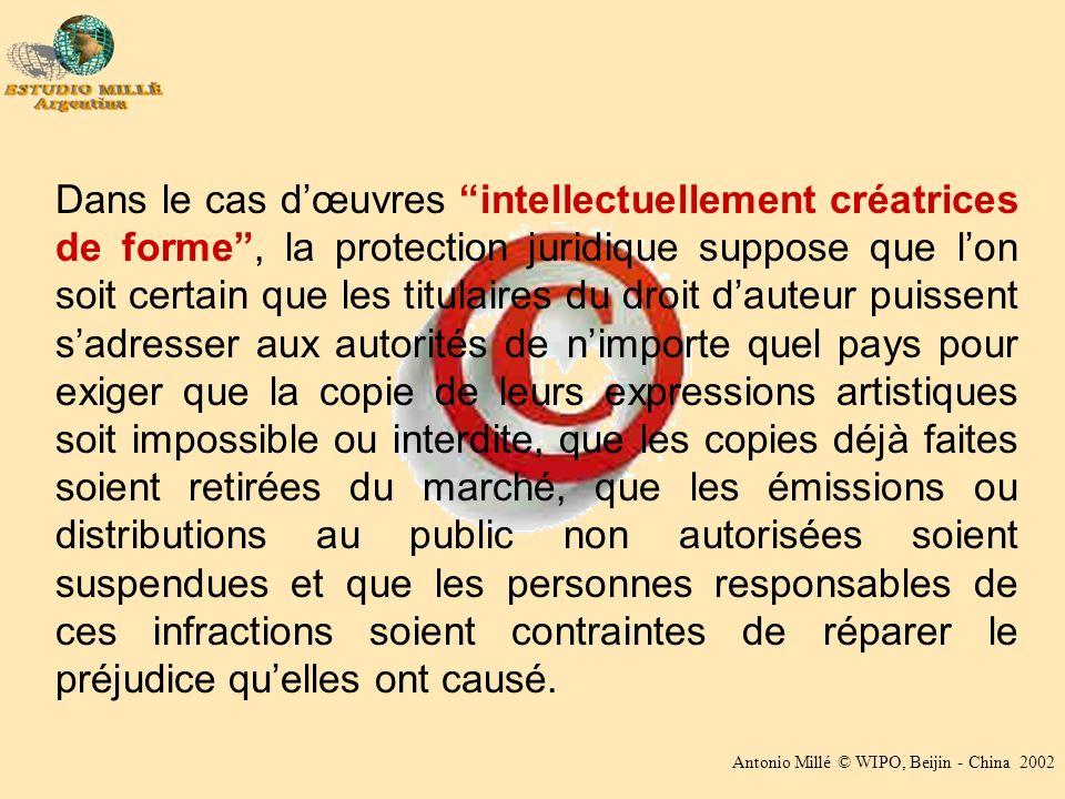 Antonio Millé © WIPO, Beijin - China 2002 Dans le cas dœuvres intellectuellement créatrices de forme, la protection juridique suppose que lon soit cer