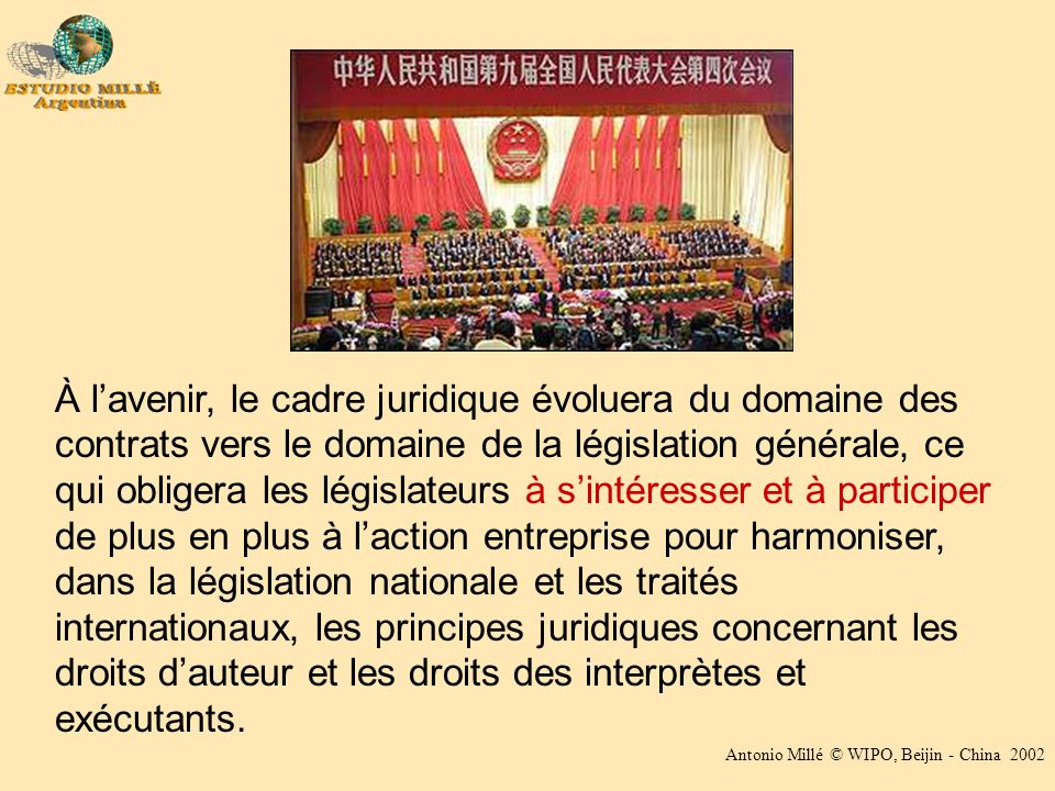 Antonio Millé © WIPO, Beijin - China 2002 À lavenir, le cadre juridique évoluera du domaine des contrats vers le domaine de la législation générale, c