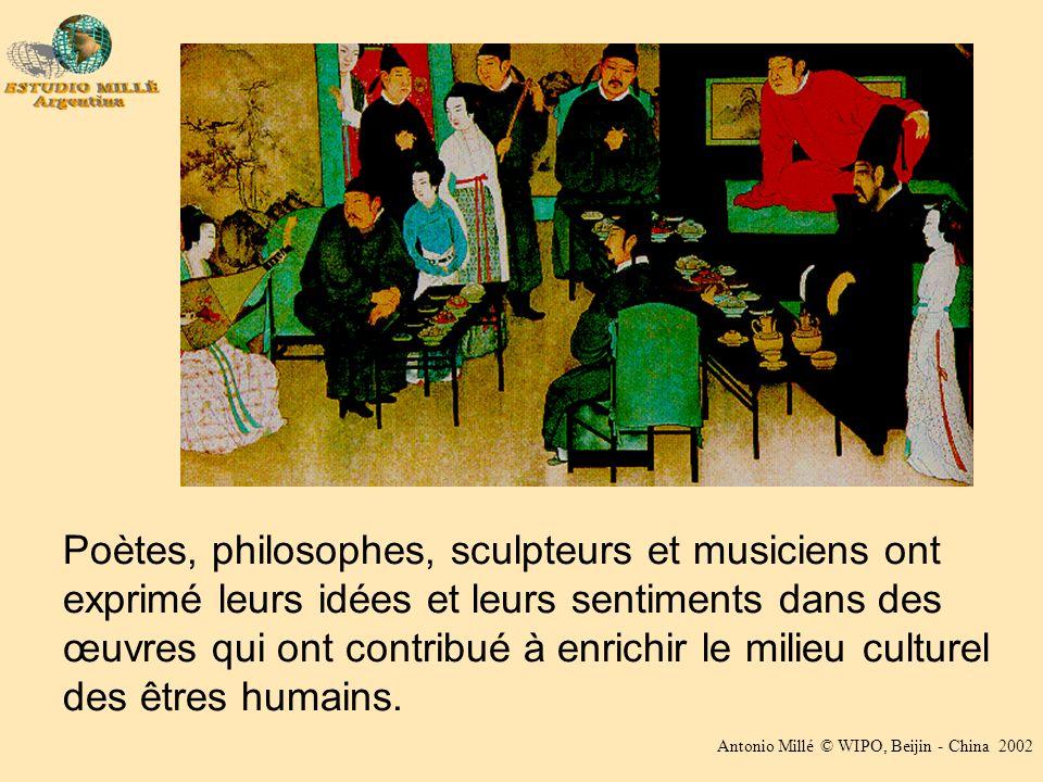 Antonio Millé © WIPO, Beijin - China 2002 Poètes, philosophes, sculpteurs et musiciens ont exprimé leurs idées et leurs sentiments dans des œuvres qui ont contribué à enrichir le milieu culturel des êtres humains.