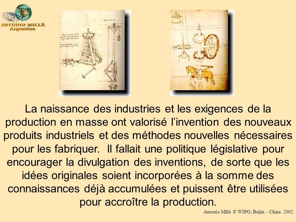 Antonio Millé © WIPO, Beijin - China 2002 La naissance des industries et les exigences de la production en masse ont valorisé linvention des nouveaux produits industriels et des méthodes nouvelles nécessaires pour les fabriquer.