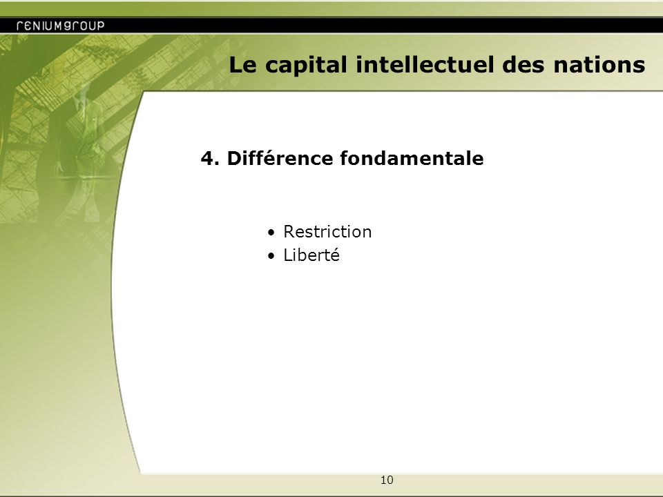 10 Le capital intellectuel des nations 4. Différence fondamentale Restriction Liberté