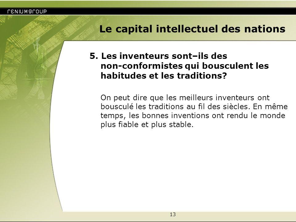 13 Le capital intellectuel des nations 5. Les inventeurs sont–ils des non-conformistes qui bousculent les habitudes et les traditions? On peut dire qu
