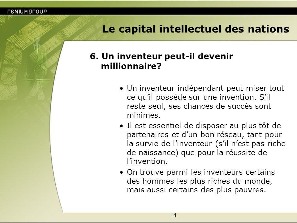 14 Le capital intellectuel des nations 6. Un inventeur peut-il devenir millionnaire? Un inventeur indépendant peut miser tout ce quil possède sur une