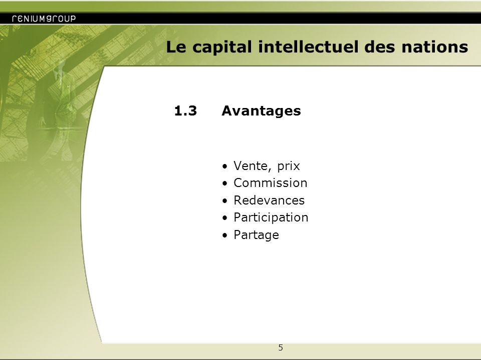 5 Le capital intellectuel des nations 1.3 Avantages Vente, prix Commission Redevances Participation Partage