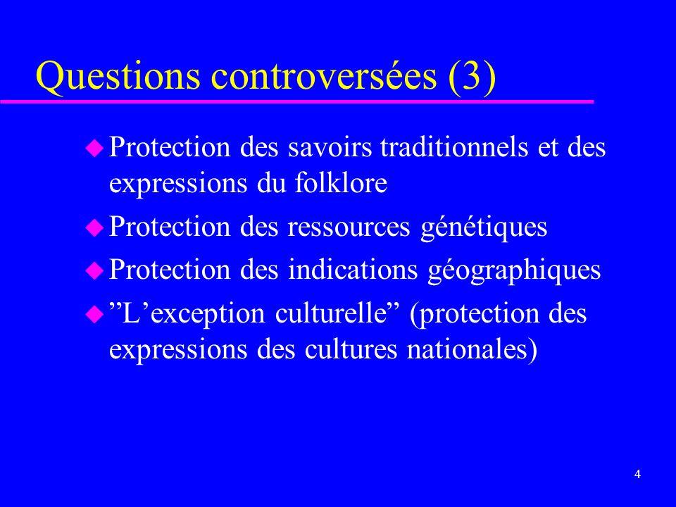 3 Questions controversées (2) u PRÉOCCUPATIONS PARTICULIÈRES u Certaines caractéristiques de la protection par brevet des produits pharmaceutiques u C