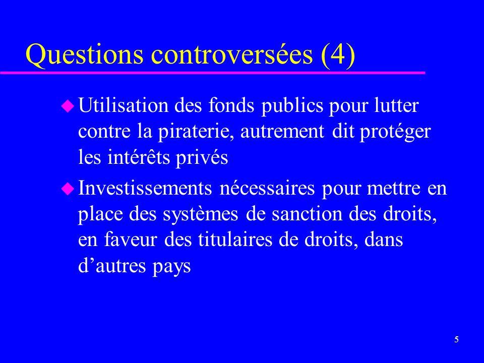 4 Questions controversées (3) u Protection des savoirs traditionnels et des expressions du folklore u Protection des ressources génétiques u Protectio