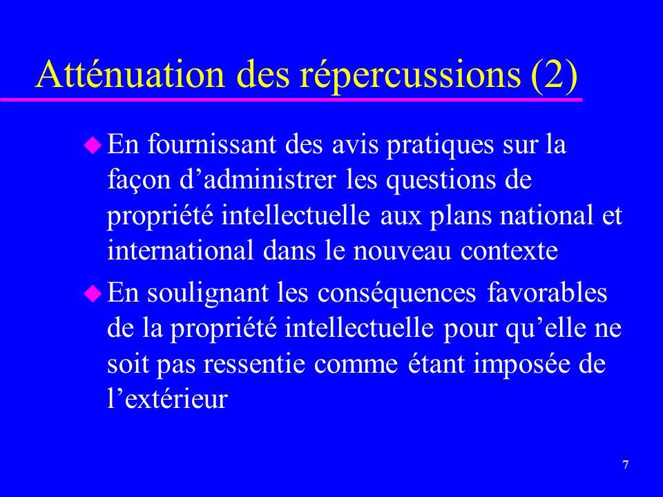 6 Atténuation des répercussions u La mondialisation et la forte protection de la propriété intellectuelle, éléments de la nouvelle économie du monde d