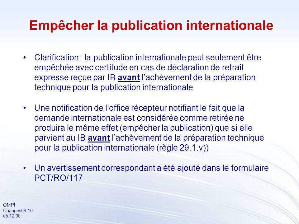 OMPI Changes08-10 05.12.08 Empêcher la publication internationale Clarification : la publication internationale peut seulement être empêchée avec cert