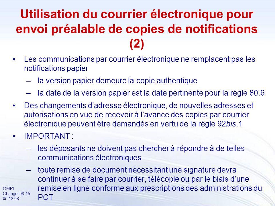 OMPI Changes08-15 05.12.08 Utilisation du courrier électronique pour envoi préalable de copies de notifications (2) Les communications par courrier él