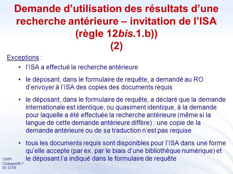 OMPI Changes08-8 05.12.08 Remboursement partiel de la taxe de recherche (règle 12.3) lorsque lISA a pris en considération les résultats dune recherche antérieure lors de la recherche internationale, elle doit rembourser partiellement la taxe de recherche MAIS UNIQUEMENT dans les limites et conditions déterminées selon larticle 16.3.b) dans laccord entre le Bureau international et cette ISA/IPEA