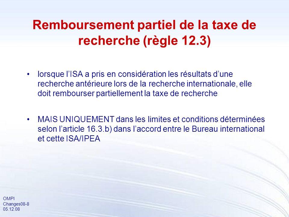 OMPI Changes08-8 05.12.08 Remboursement partiel de la taxe de recherche (règle 12.3) lorsque lISA a pris en considération les résultats dune recherche