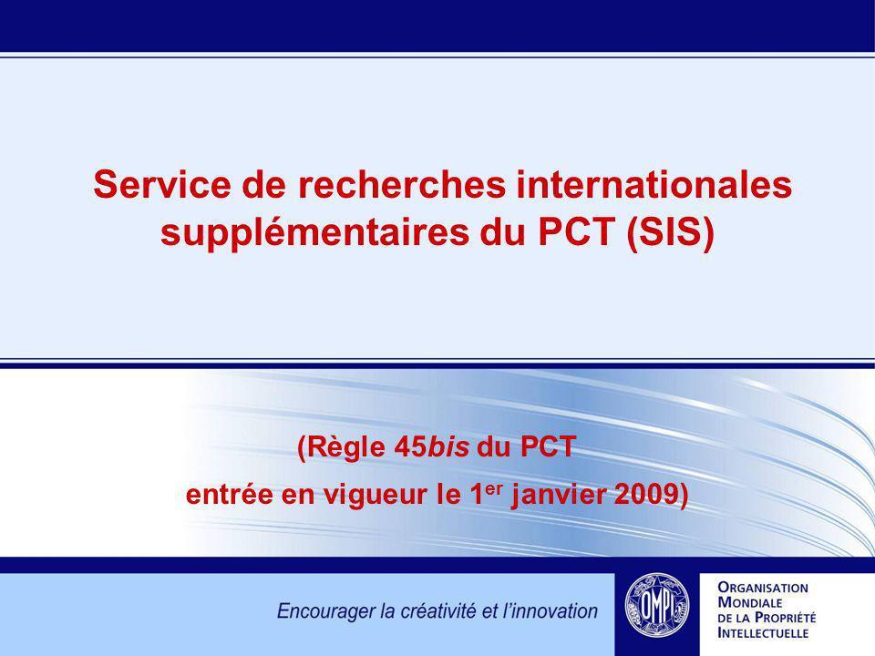 Service de recherches internationales supplémentaires du PCT (SIS) (Règle 45bis du PCT entrée en vigueur le 1 er janvier 2009)