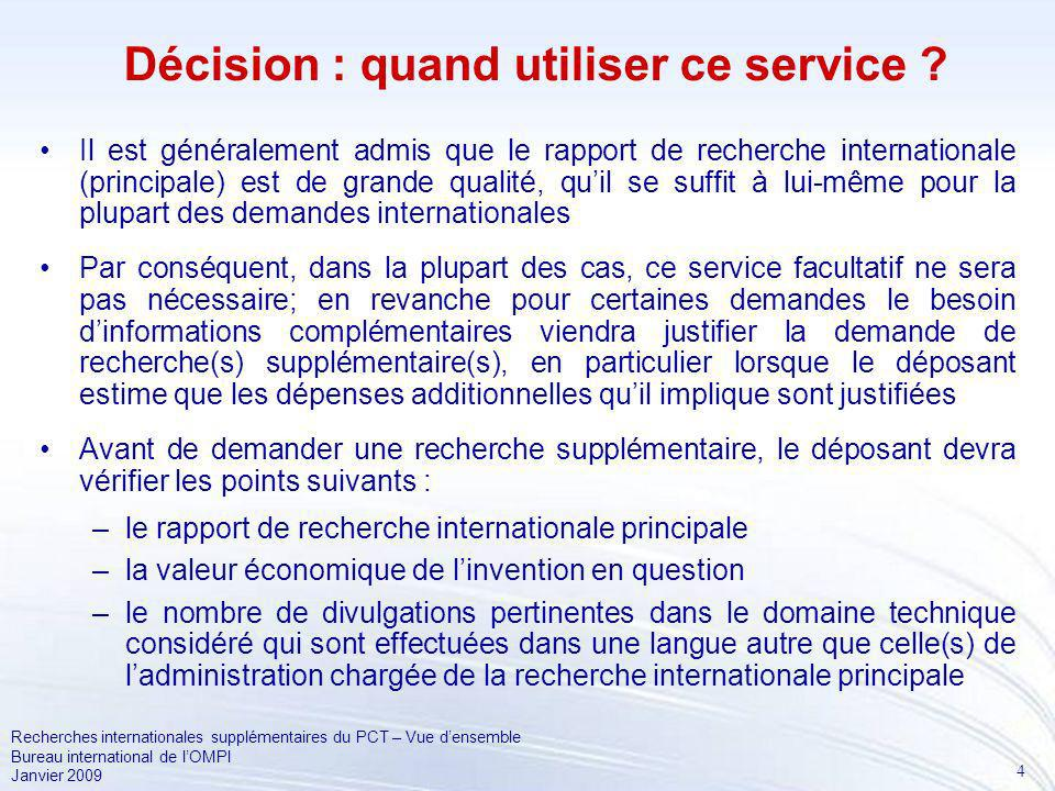 4 Recherches internationales supplémentaires du PCT – Vue densemble Bureau international de lOMPI Janvier 2009 Décision : quand utiliser ce service .