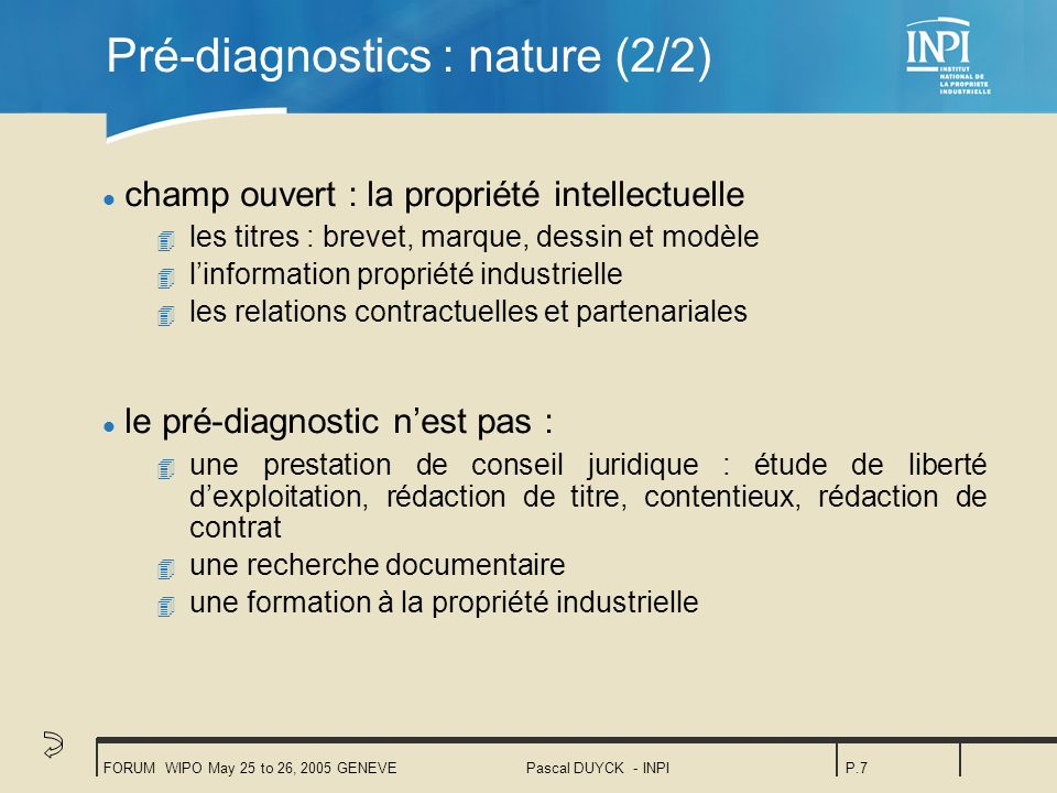 FORUM WIPO May 25 to 26, 2005 GENEVEPascal DUYCK - INPIP.7 Pré-diagnostics : nature (2/2) l champ ouvert : la propriété intellectuelle 4 les titres :