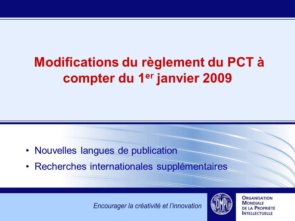 Modifications du règlement du PCT à compter du 1 er janvier 2009 Nouvelles langues de publication Recherches internationales supplémentaires