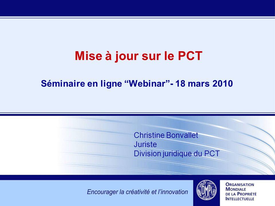 Mise à jour sur le PCT Séminaire en ligne Webinar- 18 mars 2010 Christine Bonvallet Juriste Division juridique du PCT