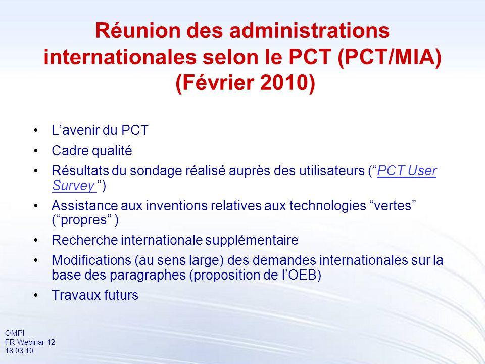OMPI FR Webinar-12 18.03.10 Réunion des administrations internationales selon le PCT (PCT/MIA) (Février 2010) Lavenir du PCT Cadre qualité Résultats d