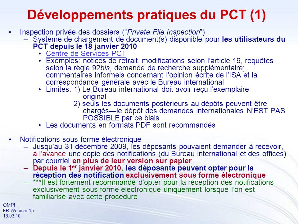 OMPI FR Webinar-15 18.03.10 Développements pratiques du PCT (1) Inspection privée des dossiers (Private File Inspection) –Système de chargement de doc