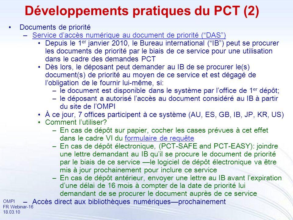 OMPI FR Webinar-16 18.03.10 Développements pratiques du PCT (2) Documents de priorité –Service daccès numérique au document de priorité (DAS)Service d