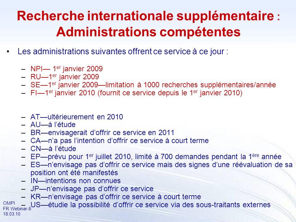 OMPI FR Webinar-8 18.03.10 Recherche internationale supplémentaire : Administrations compétentes Les administrations suivantes offrent ce service à ce