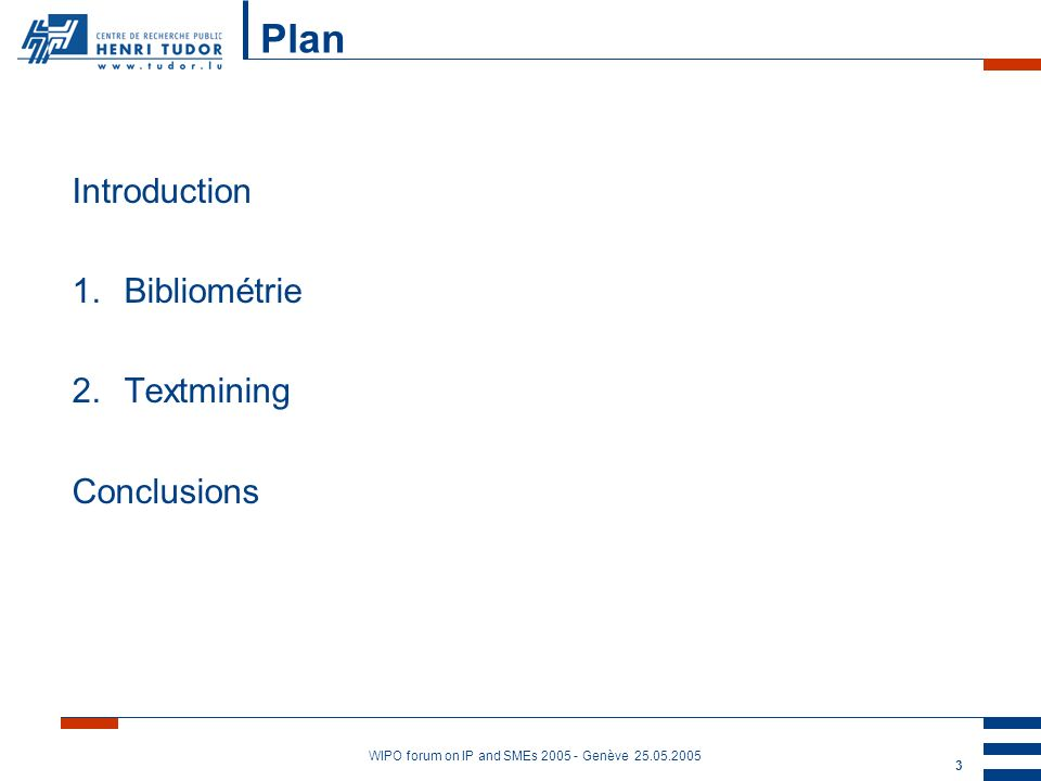 WIPO forum on IP and SMEs Genève Plan Introduction 1.Bibliométrie 2.Textmining Conclusions