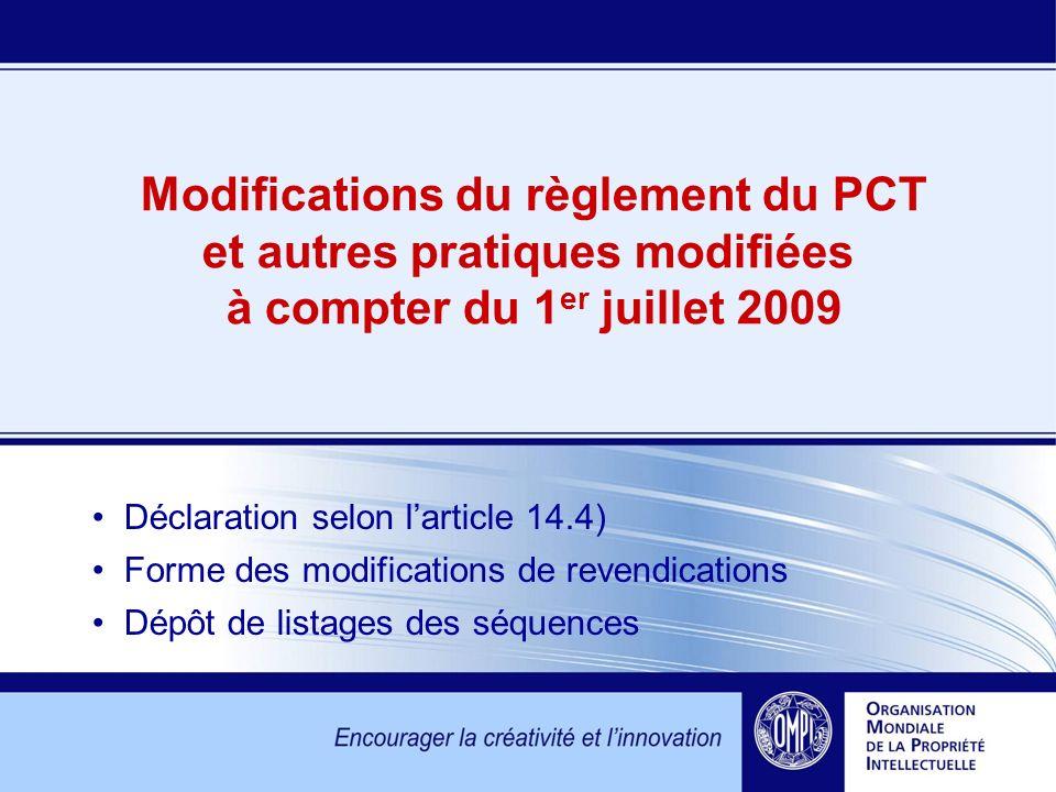 Modifications du règlement du PCT et autres pratiques modifiées à compter du 1 er juillet 2009 Déclaration selon larticle 14.4) Forme des modification