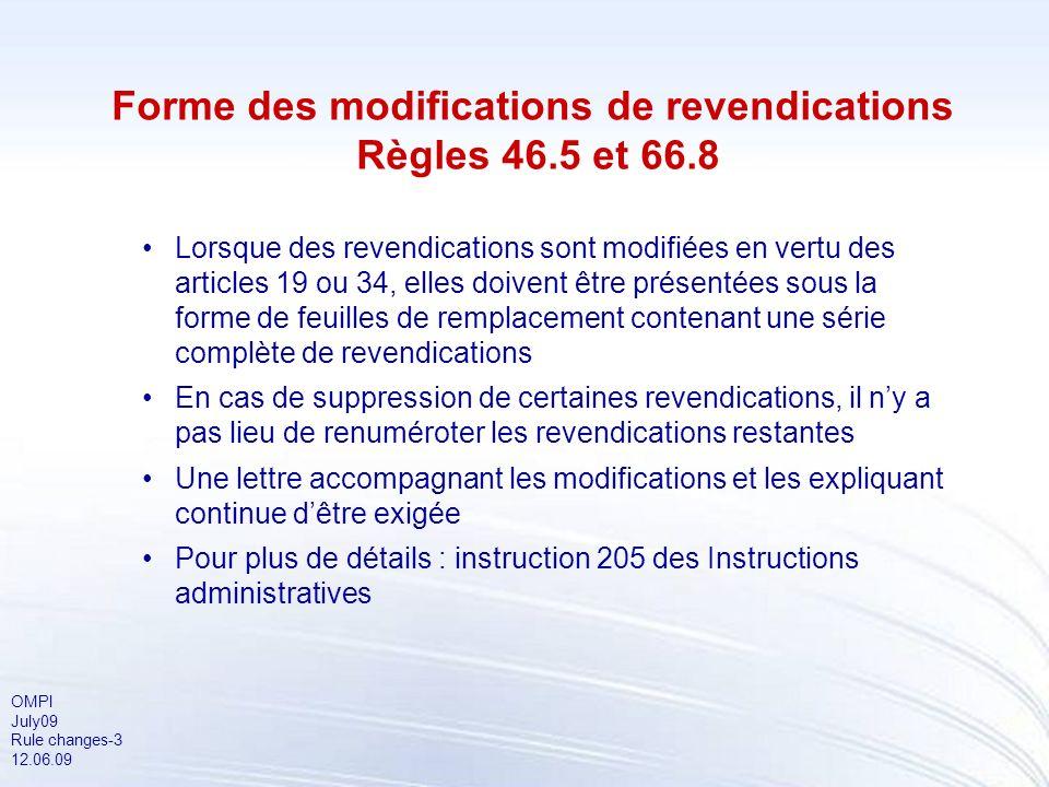 OMPI July09 Rule changes-3 12.06.09 Forme des modifications de revendications Règles 46.5 et 66.8 Lorsque des revendications sont modifiées en vertu d
