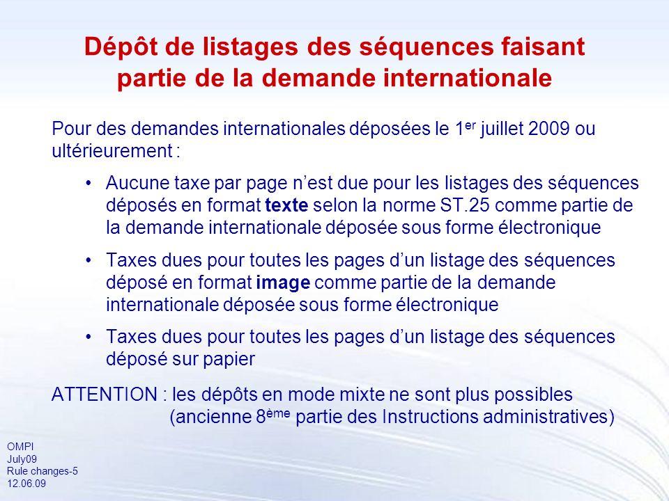 OMPI July09 Rule changes-5 12.06.09 Dépôt de listages des séquences faisant partie de la demande internationale Pour des demandes internationales dépo