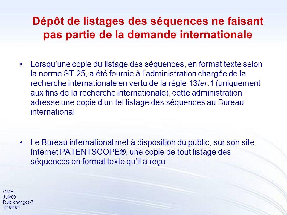 OMPI July09 Rule changes-7 12.06.09 Dépôt de listages des séquences ne faisant pas partie de la demande internationale Lorsquune copie du listage des